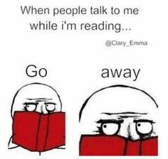 When people talk to me while I'm reading . That is so true, when I was reading the hunger games a girl in my class kept on talking to me so I literally whispered in her ear that I don't want to talk to you so now she hates me yeah I Love Books, Good Books, Books To Read, My Books, Book Memes, Book Quotes, Funny Relatable Memes, Funny Jokes, Hilarious