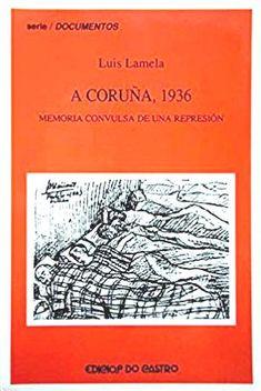 A Coruña, 1936 : memoria convulsa de una represión / Luis Lamela García. --  Sada (A Coruña) : Ediciós do Castro, D.L. 2005. -- 2ª ed. -- 305 p. : il. ; 21 cm.  (Documentos para a historia contemporánea de Galicia ; 178). --  ISBN: 84-8485-076-5.   1. Persecucións políticas --- Galicia --- Historia --- 1936-1939 (Guerra Civil) 2.  A Coruña --- Historia --- 1936-1939 (Guerra Civil) 3. Galicia-- Historia-- 1936-1939 (Guerra civil) Civilization, Books, Historia, Libros, Book, Book Illustrations, Libri