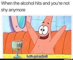 "75 Introvert Memes - ""When the vodka hits you and ur not shy anymore: Let's get naked!"" 75 Introvert Memes - ""When the vodka hits you and ur not shy anymore: Let's get naked! Funny Spongebob Memes, New Memes, Dankest Memes, Funny Memes, Funniest Memes, Drunk Memes, Ironic Memes, Life Memes, Spongebob Memes"