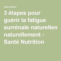 3 étapes pour guérir la fatigue surrénale naturellement - Santé Nutrition