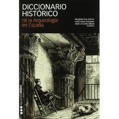 Diccionario histórico de la arqueología en España : (siglos XV-XX) / Margarita Díaz-Andreu, Gloria Mora, Jordi Cortadella (coordinadores) ; prólogo de Enrique Baquedano