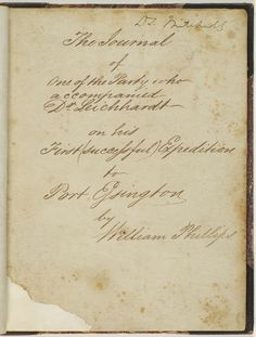 William Phillips - The Journal of One of the Party who accompanied Dr Leichhardt on his First (successful) Expedition to Port Essington, date compiled unknown, chiefly recording events, 13 Aug. 1844 - 25 Mar. 1846.