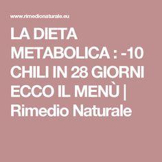 LA DIETA METABOLICA : -10 CHILI IN 28 GIORNI ECCO IL MENÙ | Rimedio Naturale