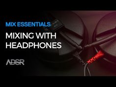 Mix Essentials - Mixing with headphones tips - YouTube