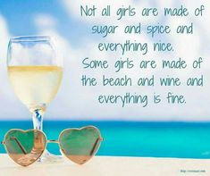 I'm definitely a beach, wine and everything fine kinda girl!