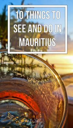 Top 10 Things to See and Do in Mauritius