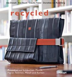 recycled: Do It Yourself Projekte aus Altteilen Tetra Pack, Recycling, Recycled Rubber, Messenger Bag, Diaper Bag, Upcycle, Satchel, Bags, Inspirer