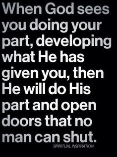 He will do His part and open doors that no man can shut.