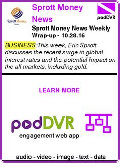 #BUSINESS #PODCAST  Sprott Money News    Sprott Money News Weekly Wrap-up - 10.28.16    READ:  https://podDVR.COM/?c=8bae934c-4c60-ad8d-768a-cf1ebfe71c09