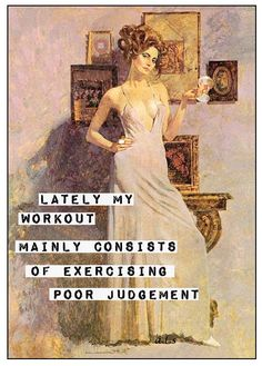 Humor Fitness Humor Lately my workout mainly consists of exercising poor judgement.Fitness Humor Lately my workout mainly consists of exercising poor judgement. Partner Yoga, Fitness Humor, Retro Humor, Vintage Humor, Retro Funny, Vintage Funny Quotes, Vintage Cards, I Smile, Make Me Smile