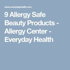 9 Allergy Safe Beauty Products - Allergy Center - Everyday Health