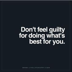 Best Positive Quotes : Don't Feel Guilty for Doing Whats Best (Live Life Happy) - Quotes Boxes Motivacional Quotes, Great Quotes, Words Quotes, Quotes To Live By, Life Quotes, Sayings, Live Life Happy Quotes, Care For You Quotes, Best For You Quotes