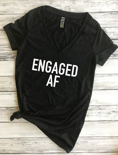 Engaged AF (V-neck), engaged AF, bride to be shirt, bridal gift, funny shirt, engaged gift, AF shirt, MRS shirt, engagement shirt