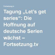 """Tagung """"Let's get series"""": Die Hoffnung auf deutsche Serien wächst – Fortsetzung.tv"""