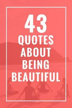 43 Quotes About Being Beautiful