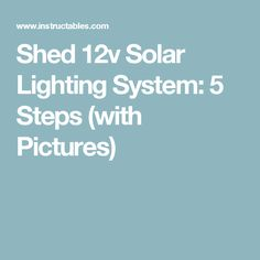 Shed 12v Solar Lighting System: 5 Steps (with Pictures)
