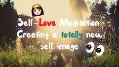 Week 5 😌 Self-Love 👑 💟Creating A Totally New Self Image 🦄