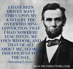 Abraham Lincoln quote - prayer - One of my most favorite quotes. Quotable Quotes, Wisdom Quotes, Quotes To Live By, Me Quotes, Prayer Quotes, Sign Quotes, Daily Quotes, Cool Words, Wise Words