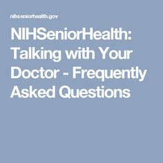NIHSeniorHealth: Talking with Your Doctor - Frequently Asked Questions