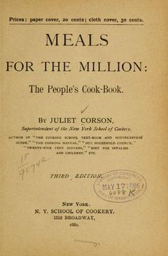 Meals For the Million - The People's Cook-Book - Dated 1882. In the Library of Congress in 1886.  Pretty cool.