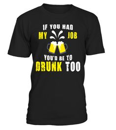 """# if your had my job you'd be to drunk too Tee Shirt .  Special Offer, not available in shops      Comes in a variety of styles and colours      Buy yours now before it is too late!      Secured payment via Visa / Mastercard / Amex / PayPal      How to place an order            Choose the model from the drop-down menu      Click on """"Buy it now""""      Choose the size and the quantity      Add your delivery address and bank details      And that's it!      Tags: if your had my job you'd be to…"""