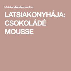 LATSIAKONYHÁJA: CSOKOLÁDÉ MOUSSE Mousse
