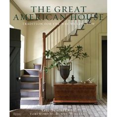 The Great American House: Tradition for the Way We Live Now: Gil Schafer III