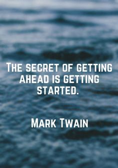 The secret of getting ahead is getting started. — Mark Twain motivational quotes #motivation