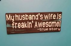 Check out this item in my Etsy shop https://www.etsy.com/listing/237147433/humorous-signmy-husbands-wife-is-freakin