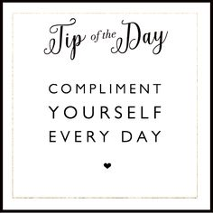 Do you compliment yourself every day? #Tipoftheday4.Do you compliment yourself every day? #Tipoftheday