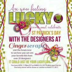 Win Your Wish List at Ginger Scraps! at GingerScrap! Our amazing designers at GingerScraps have come together for St Patrick's Day to offer one lucky person a chance to win their wish list! Deadline is March 16th. Forum; http://forums.gingerscraps.net/forumdisplay.php?1306-Are-you-feeling-lucky-WIN-YOUR-WISHLIST-2017. 03/12/2017