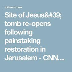 Site of Jesus' tomb re-opens following painstaking restoration in Jerusalem - CNN.com