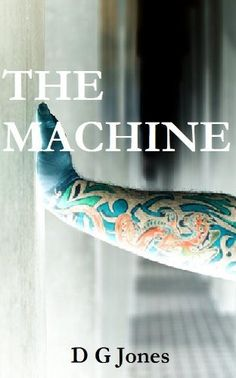 THE MACHINE by D G Jones, http://www.amazon.com/dp/B004AYD6GC/ref=cm_sw_r_pi_dp_ss3Ipb05EWEC4