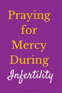 Praying for Mercy During Infertility | AmateurNester.com | TTC, IVF