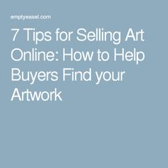 7 Tips for Selling Art Online: How to Help Buyers Find your Artwork