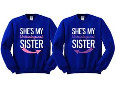 She's My Un Biological Sister Girl BFFS Sweatshirts