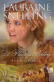 New 3/29/13. A Place to Belong (Wild West Wind, Book 3) by Lauraine Snelling