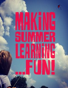 Infusing Summer with Fun and Learning...it is easier than you think!