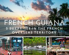 French Guiana 5 Surprises in the French Overseas Territory