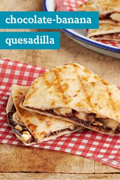 Chocolate-Banana Quesadilla – Bite into a delicious Chocolate-Banana Quesadilla for dessert. Your kids will enjoy this simple, yet innovative recipe that can easily be served for a quick snack or after-dinner treat.