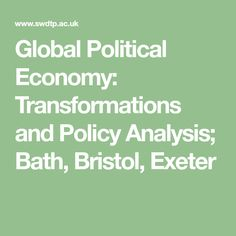 Global Political Economy: Transformations and Policy Analysis; Bath, Bristol, Exeter