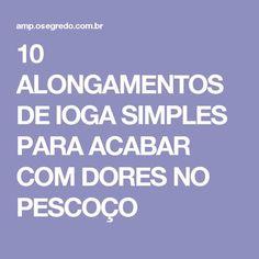10 ALONGAMENTOS DE IOGA SIMPLES PARA ACABAR COM DORES NO PESCOÇO