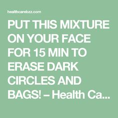 PUT THIS MIXTURE ON YOUR FACE FOR 15 MIN TO ERASE DARK CIRCLES AND BAGS! – Health Care