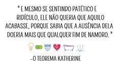 Citação do livro O Teorema Katherine. Autor: John green. Fonte: www.pessegadoro.com Jhon Green, Book Series, Words, Memes, Blog, An Abundance Of Katherines, John Green Books, Breakup, Book Quotes
