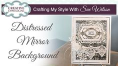 Distressed Mirror Background Card  Crafting My Style with Sue Wilson