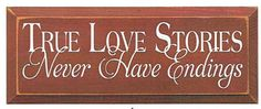 True Love Stories Never Have Endings Wood Sign