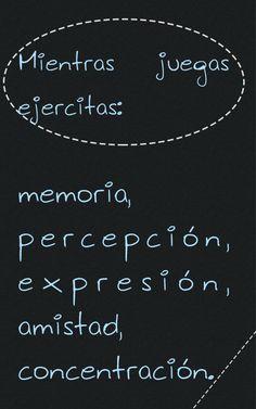 Mientras juegas ejercitas: memoria, percepción, expresión, amistad, concentración.