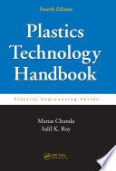 Plastic technology handbook / Manas Chanda, Salil K. Roy / Fourth edition continues to provide up-to-date coverage on traditional industrial polymers and their processing methods.