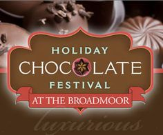 Holiday Chocolate Festival at the Broadmoor Hotel Colorado Springs CO- they did this in December of 2013, will have to look into this year...