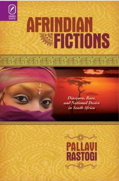 Afrindian Fictions: Diaspora, Race, and National Desire in South Africa by Pallavi Rastogi